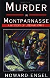 Murder in Montparnasse: A Mystery of Literary Paris (1585670944) by Howard Engel