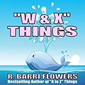 'W & X' Things: A to Z Things Series, Book 23 | R. Barri Flowers