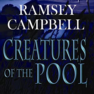 Creatures of the Pool | [Ramsey Campbell]