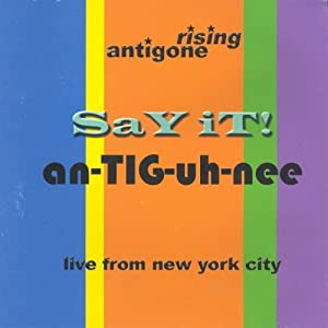 Antigone Rising - SaY IT! An-TIG-uh-nee