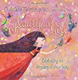 By Dr. Christiane Northrup - Beautiful Girl: Celebrating the Wonders of Your Body (1.5.2013)