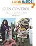 Gun Control: A Documentary and Reference Guide (Documentary and Reference Guides)