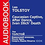 'A Prisoner in the Caucasus', 'After the Dance', and 'The Death of Ivan Ilyich' [Russian Edition] | Leo Tolstoy