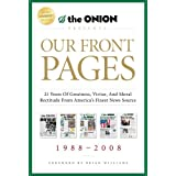 Our Front Pages: 21 Years of Greatness, Virtue, and Moral Rectitude from America's Finest News Source (Onion Presents) ~ The Onion