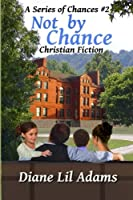 Not By Chance - Christian Fiction - Book #2 in A Series of Chances