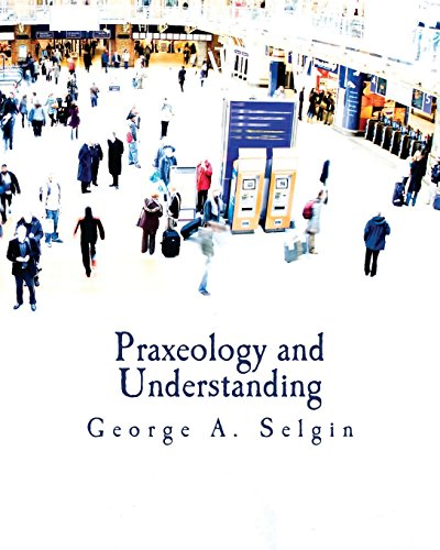 Praxeology and Understanding (Large Print Edition): An Analysis of the Controversy in Austrian Economics