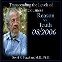 Transcending the Levels of Consciousness Series: Reason vs. Truth  by David R. Hawkins Narrated by David R. Hawkins