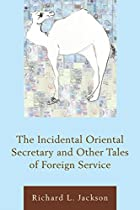 The Incidental Oriental Secretary And Other Tales Of Foreign Service