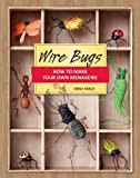 Odile Vailly Wire Bugs: How to Make Your Own Menagerie
