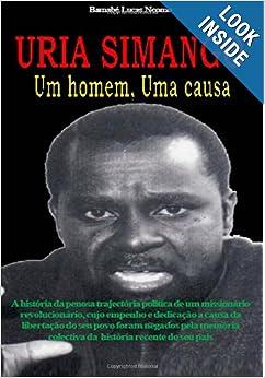 URIA SIMANGO Um homem, Uma causa (Portuguese Edition): Barnabé Lucas