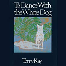 To Dance with the White Dog (       UNABRIDGED) by Terry Kay Narrated by Terry Kay