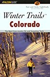 Winter Trails™ Colorado, 2nd: The Best Cross-Country Ski and Snowshoe Trails (Winter Trails Series)