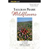 Tallgrass Prairie Wildflowers: A Field Guide to Common Wildflowers and Plants of the Prairie Midwest, 2nd Edition ~ Douglas M. Ladd