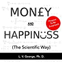Money and Happiness (The Scientific Way): Scientifically Proven Ways to Be Happy, and Highly Effective Life Hacks for Financial Independence Audiobook by Dr. LV George Narrated by Kelly Rhodes
