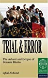 img - for Trial and Error: The Advent and Eclipse of Benazir Bhutto by Akhund, Iqbal (2000) Hardcover book / textbook / text book