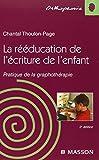 La rééducation de l'écriture chez l'enfant : Pratique de la graphothérapie...