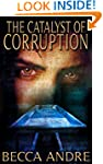 The Catalyst of Corruption (The Final...