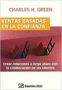 Ventas Basadas En La Confianza: Crear Relaciones a Largo