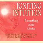 Igniting Intuition: Unearthing Body Genius | Christiane Northup,Mona Lisa Schulz