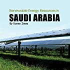Renewable Energy Sources in Saudi Arabia: A New Age Look at the Sustainability of the Natural Resources in the Middle East Hörbuch von Xavier Zimms Gesprochen von: JP Worlton