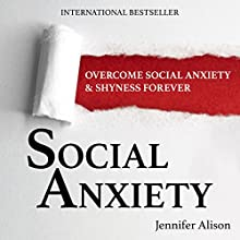 Social Anxiety: Overcome Social Anxiety & Shyness Forever Audiobook by Jennifer Alison Narrated by Rebekah Amber Clark