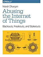 Abusing the Internet of Things: Blackouts, Freakouts, and Stakeouts Front Cover