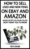 How To Sell Used And New Items On eBay And Amazon: Insider Secrets Top Online Sellers Dont Want You To Know