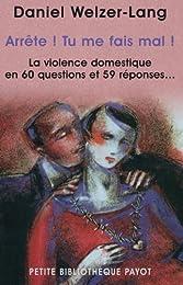 Arrête ! Tu me fais mal ! : Violence domestique en 60 questions et 59 réponses