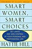 img - for Smart Women, Smart Choices: Set Limits and Gain Control of Your Personal and Professional Life by Hattie Hill (1998-02-03) book / textbook / text book