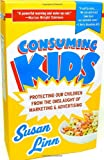 Consuming Kids: Protecting Our Children from the Onslaught of Marketing & Advertising (1400079993) by Linn, Susan