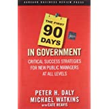 The First 90 Days in Government: Critical Success Strategies for New Public Managers at All Levels ~ Michael Watkins