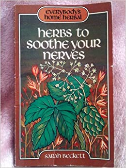 Herbs to soothe your nerves (Everybody's home herbal), Beckett, Sarah