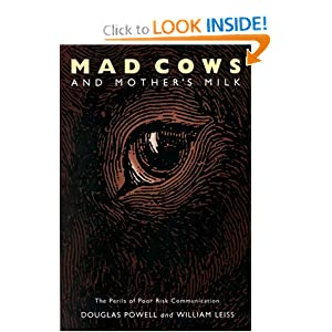 Mad Cows and Mother's Milk: The Perils of Poor Risk Communication  by Douglas Powell