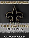Cookbooks for Fans: New Orleans Football Outdoor Cooking and Tailgating Recipes: Superdome Poultry & Seafood for Saints and Special Occasions (Outdoor ... ~ American Football Recipes Book 9)