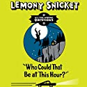 Who Could That Be At This Hour? (       UNABRIDGED) by Lemony Snicket Narrated by Liam Aiken