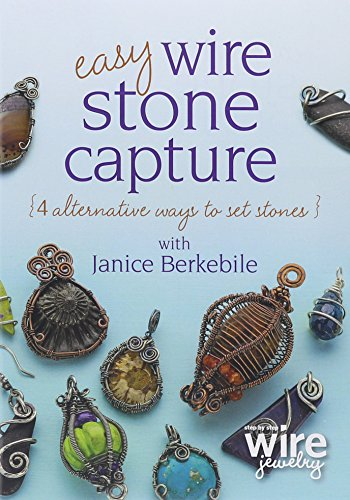 Easy Wire Stone Capture: 4 Alternative Ways to Set Stones [DVD]