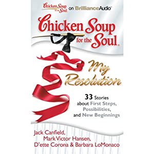 Chicken Soup for the Soul: My Resolution - 33 Stories about First Steps, Possibilities, and New Beginnings Audiobook