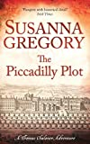Susanna Gregory The Piccadilly Plot: 7 (Exploits of Thomas Chaloner)