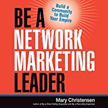 Be a Network Marketing Leader: Build a Community to Build Your Empire Audiobook by Mary Christensen Narrated by Mary Christensen