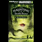 Bayou Dogs: The Haunting of Derek Stone, Book 2 | Tony Abbott