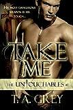 Take Me: The Untouchables, #1 (paranormal erotic romance): The Untouchables, #1 (English Edition)