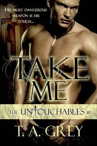 Take Me: The Untouchables #1 (paranormal erotic romance) by T. A. Grey