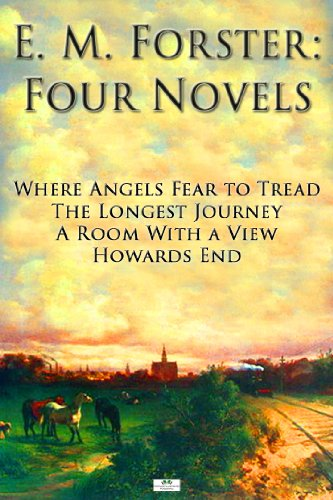 E. M. Forster - E.M. Forster: Four Novels - Where Angels Fear to Tread, The Longest Journey, A Room With a View, Howards End