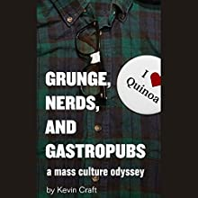 Grunge, Nerds, and Gastropubs: A Mass Culture Odyssey Audiobook by Kevin Craft Narrated by Matt Patterson