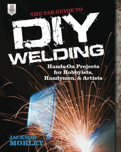 The TAB Guide to DIY Welding: Hands-on Projects for Hobbyists, Handymen, and Artists ISBN-13 9780071799683