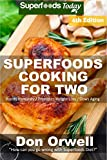 Superfoods Cooking For Two: Fourth Edition - Over 190 Quick & Easy Gluten Free Low Cholesterol Whole Foods Recipes full of Antioxidants & Phytochemicals (Natural Weight Loss Transformation Book 146)