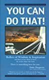 img - for You Can Do That! : Bullets of Wisdom & Motivation and How to Use Them to Have, Do, or Be What You Want by Duquette, Duke (2000) Paperback book / textbook / text book