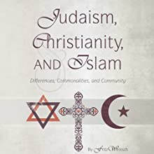 Judaism, Christianity, and Islam: Differences, Commonalities, and Community (       UNABRIDGED) by Fritz Wenisch Narrated by Michael Butler Murray