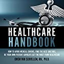 The Healthcare Handbook: How to Avoid Medical Errors, Find the Best Doctors, Be Your Own Patient Advocate & Get the Most from Healthcare (       UNABRIDGED) by Gwen van Servellen, RN PhD Narrated by Michael Rene Zuzel