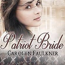 Patriot Bride | Livre audio Auteur(s) : Carolyn Faulkner Narrateur(s) : Jim Sartor